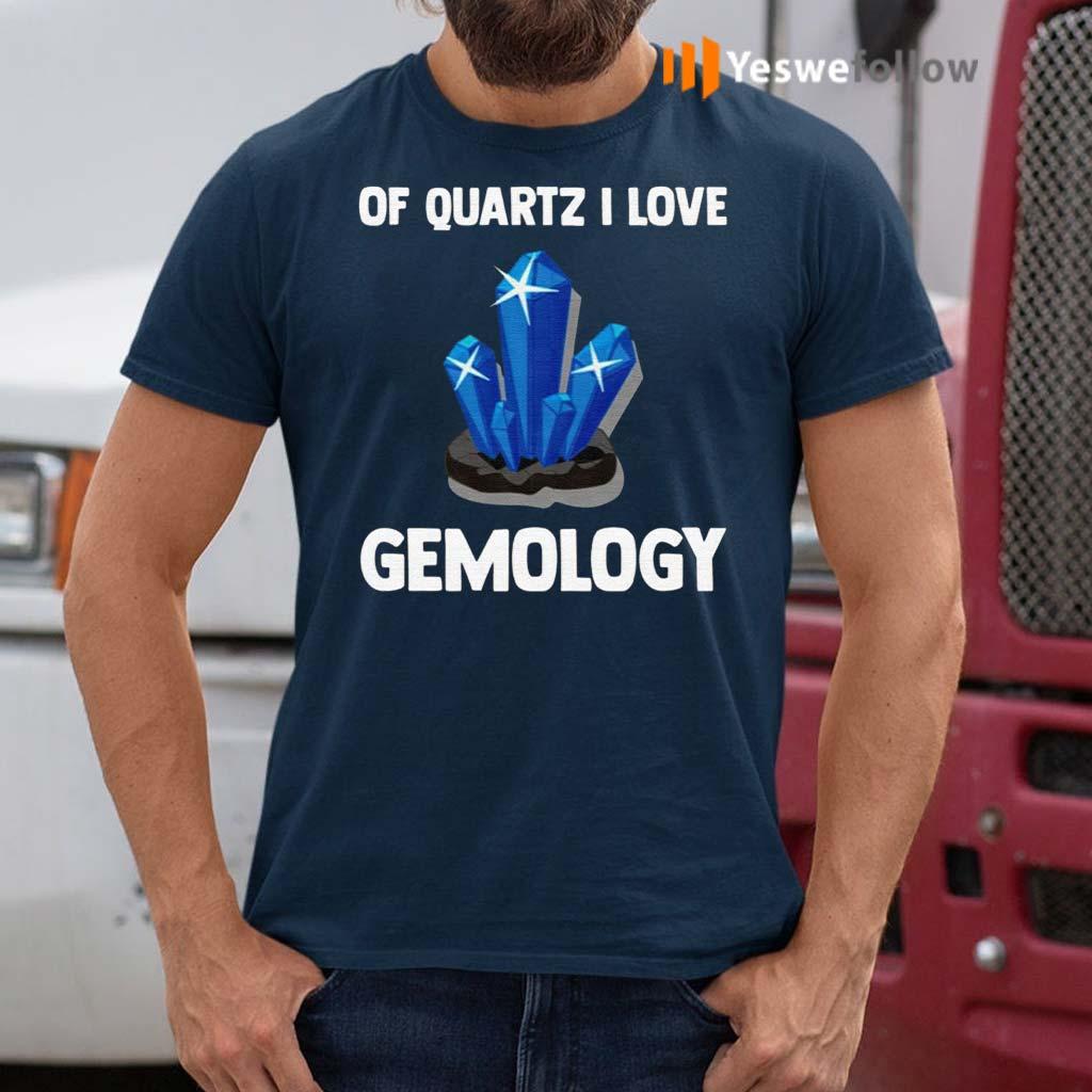 Of-Quartz-I-Love-Gemology-Shirt