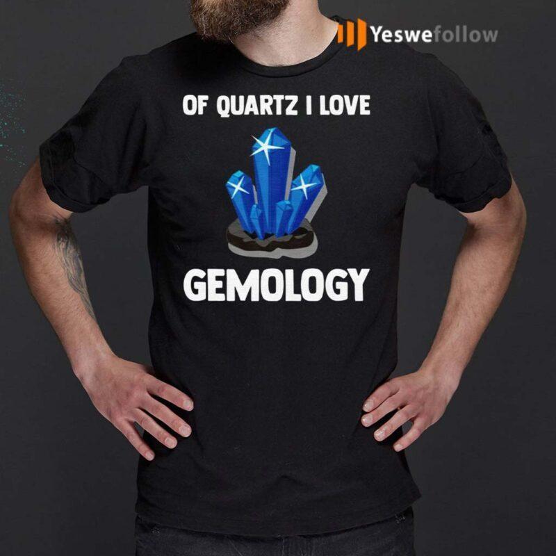 Of-Quartz-I-Love-Gemology-Shirts