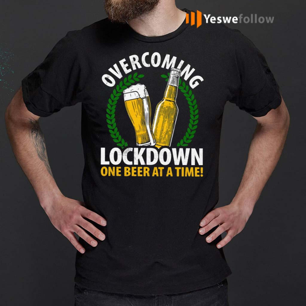 Overcoming-Lockdown-One-Beer-At-A-Time-Shirts