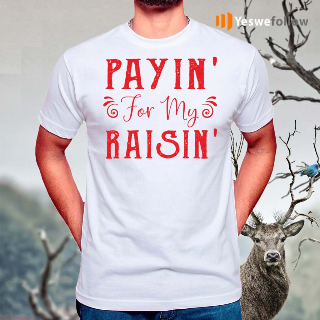 Payin-For-My-Raisin-Shirt