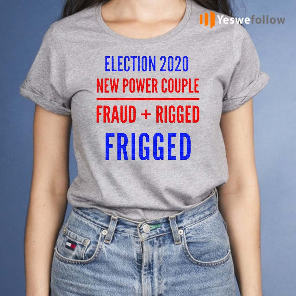 Rigged-Election-New-Power-Couple-Fraud-Rigger-2020-Shirt