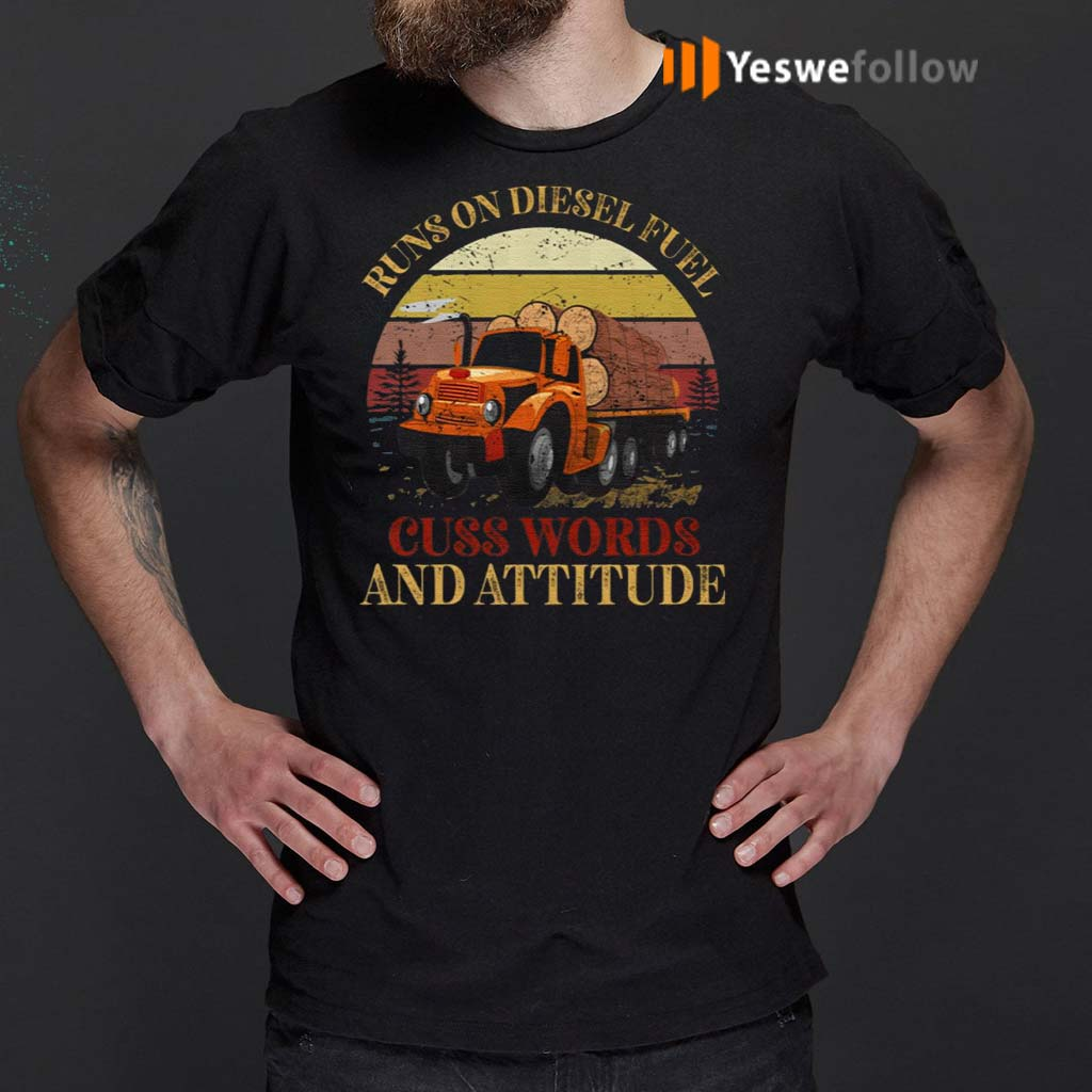 Runs-On-Diesel-Fuel-Cuss-Words-And-Attitude-T-Shirt