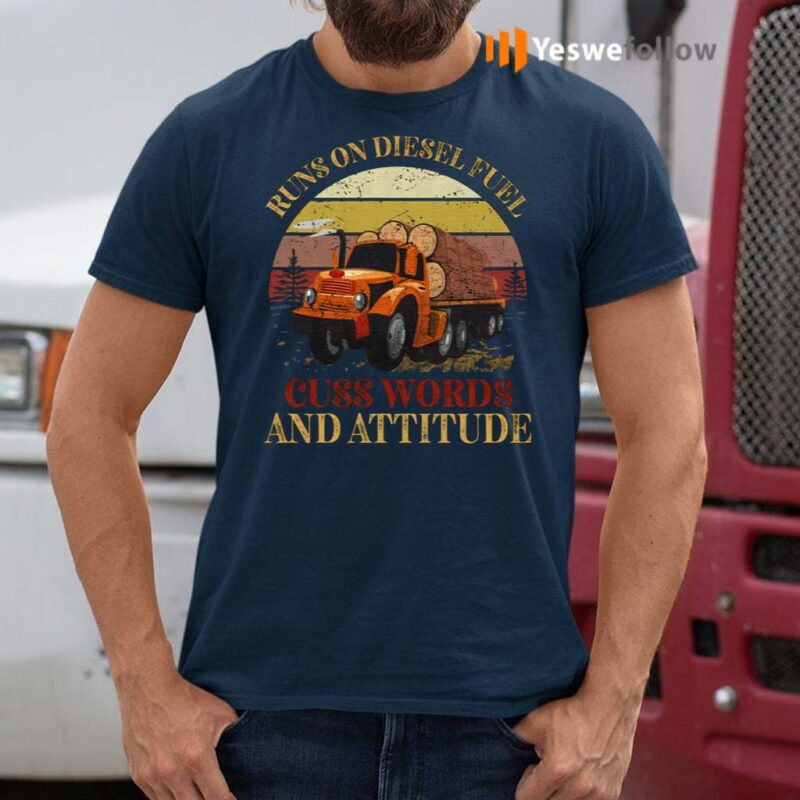 Runs-On-Diesel-Fuel-Cuss-Words-And-Attitude-T-Shirts