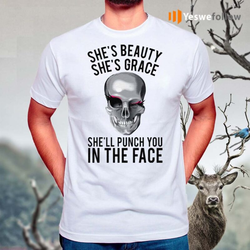 She's-Beauty-She's-Grace-She'll-Punch-You-In-The-Face-Shirts