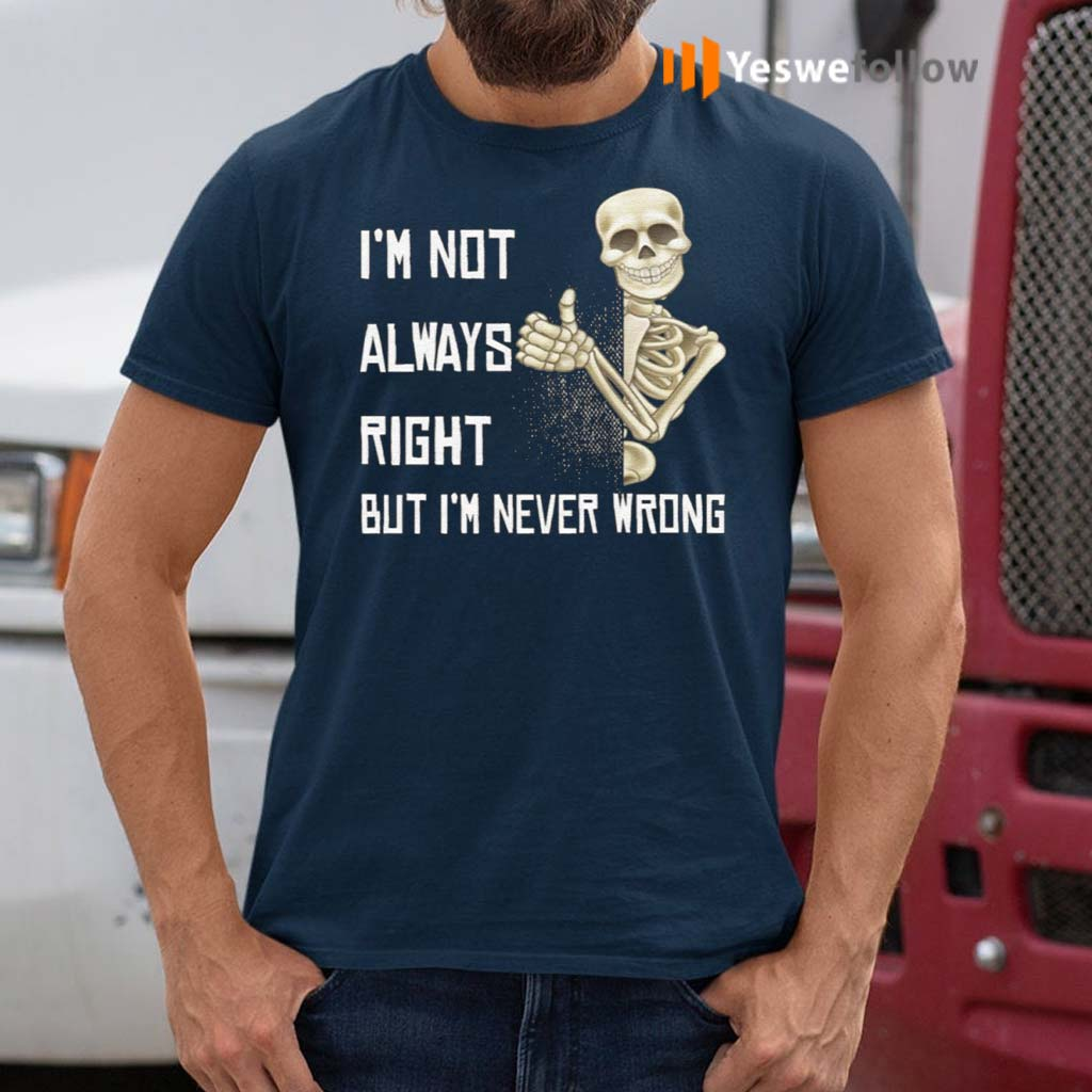 Skeleton-I'm-Not-Always-Right-But-I'm-Never-Wrong-T-Shirt