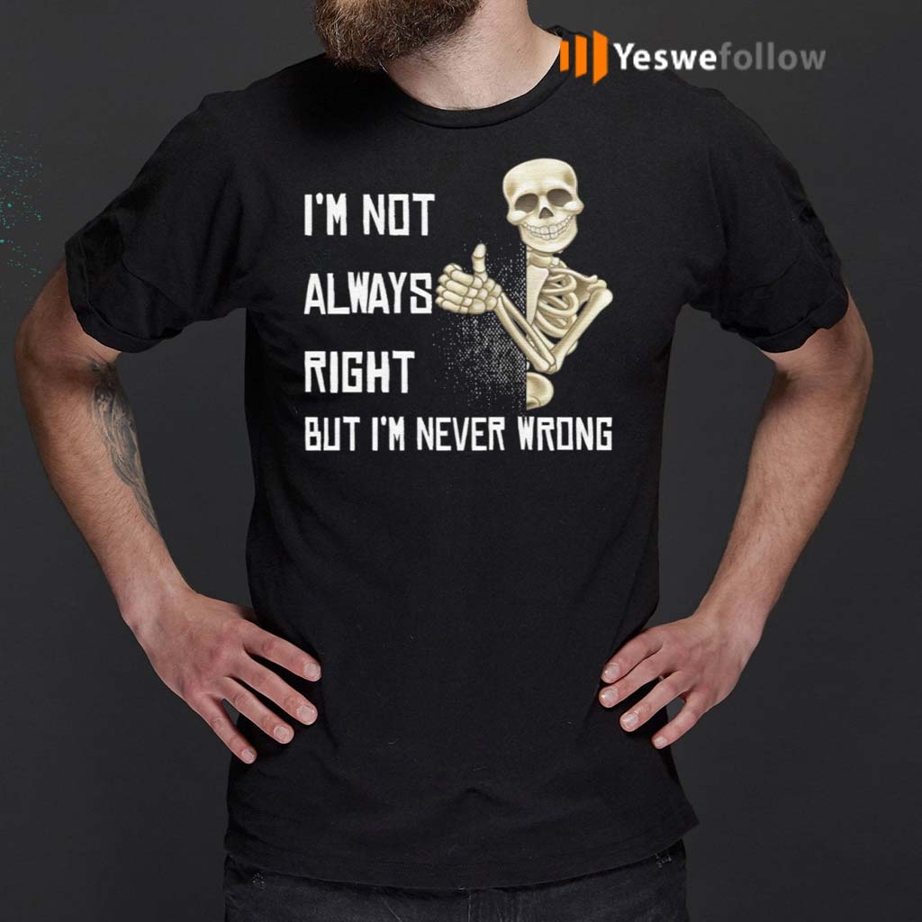 Skeleton-I'm-Not-Always-Right-But-I'm-Never-Wrong-T-Shirts