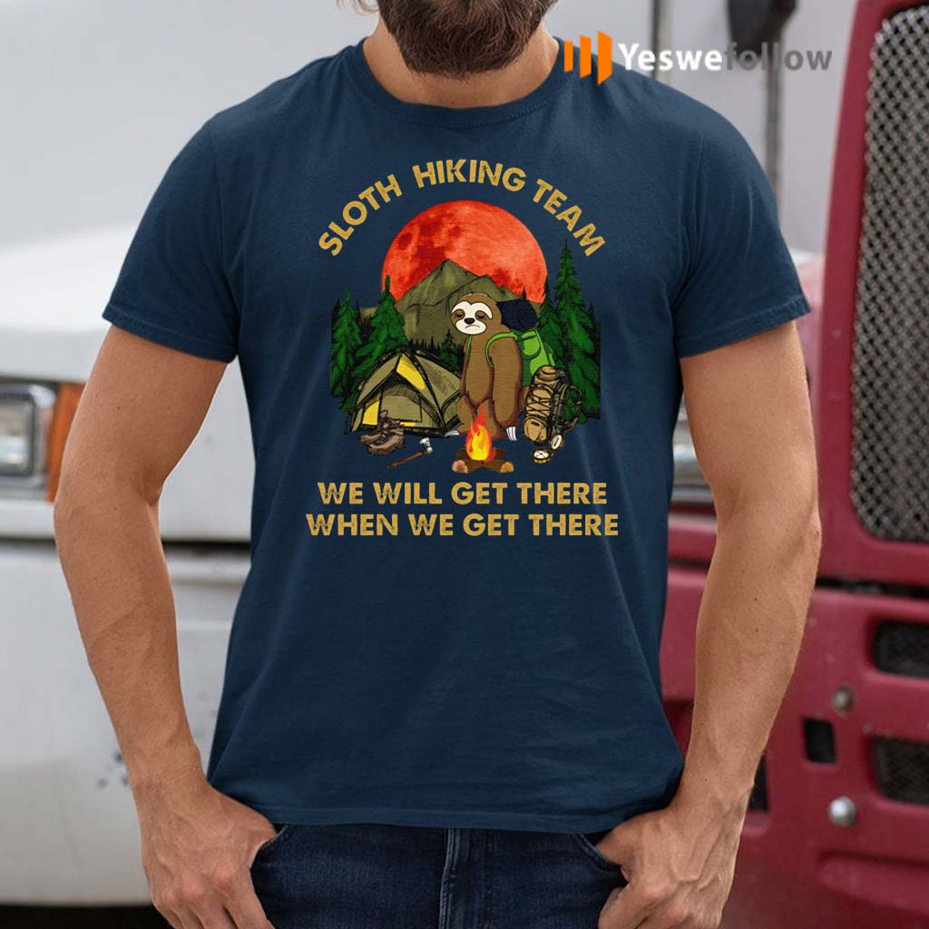 Sloth-Hiking-Team-We-Will-Get-There-When-We-Get-There-T-Shirts