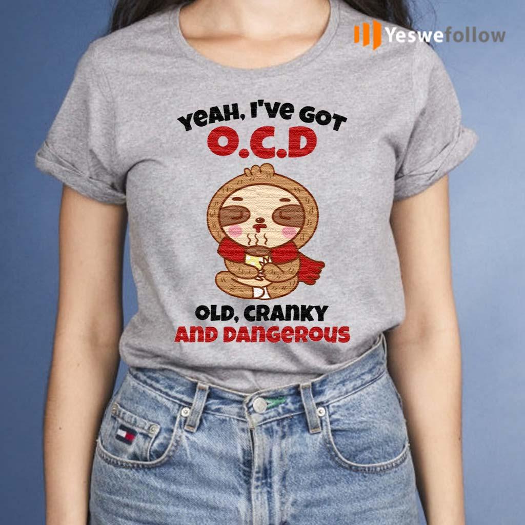 Sloth-Yeah-I've-Got-OCD-Old-Cranky-And-Dangerous-Shirt