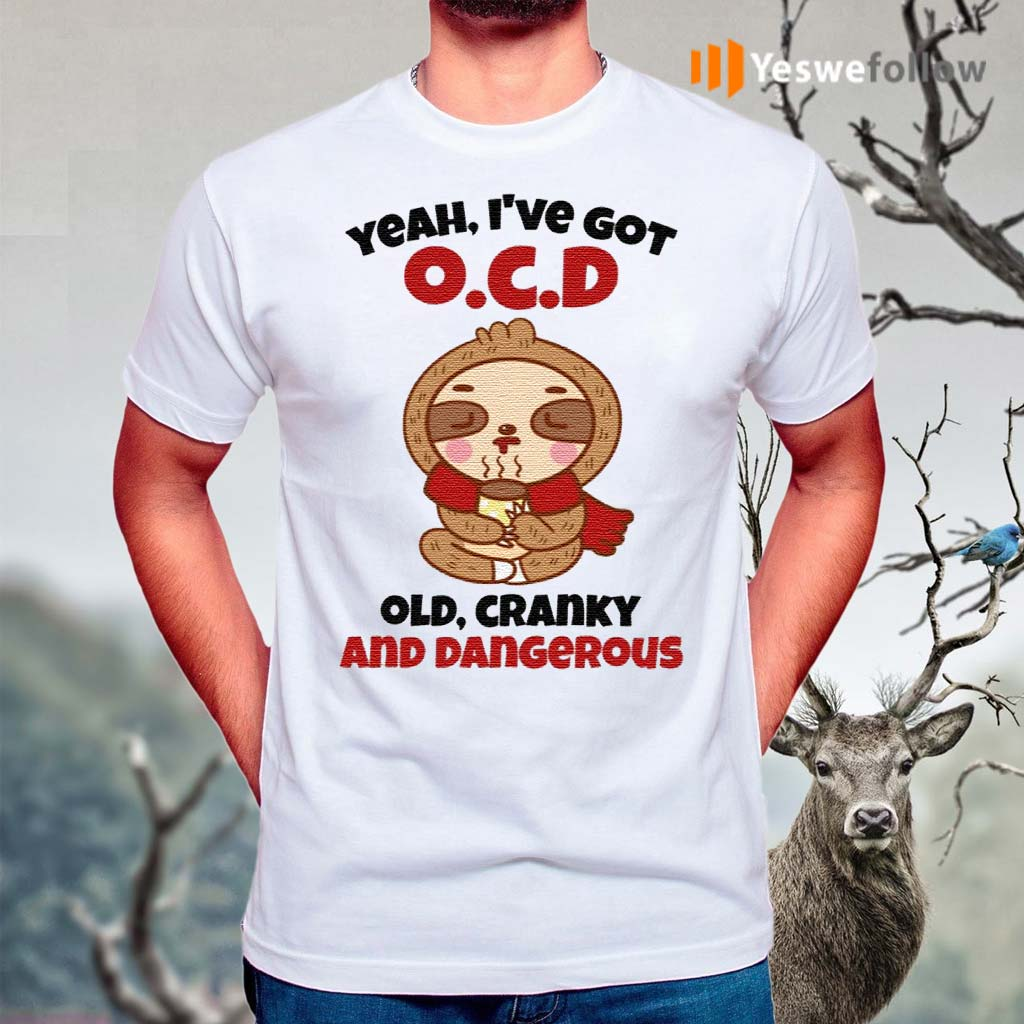 Sloth-Yeah-I've-Got-OCD-Old-Cranky-And-Dangerous-Shirts