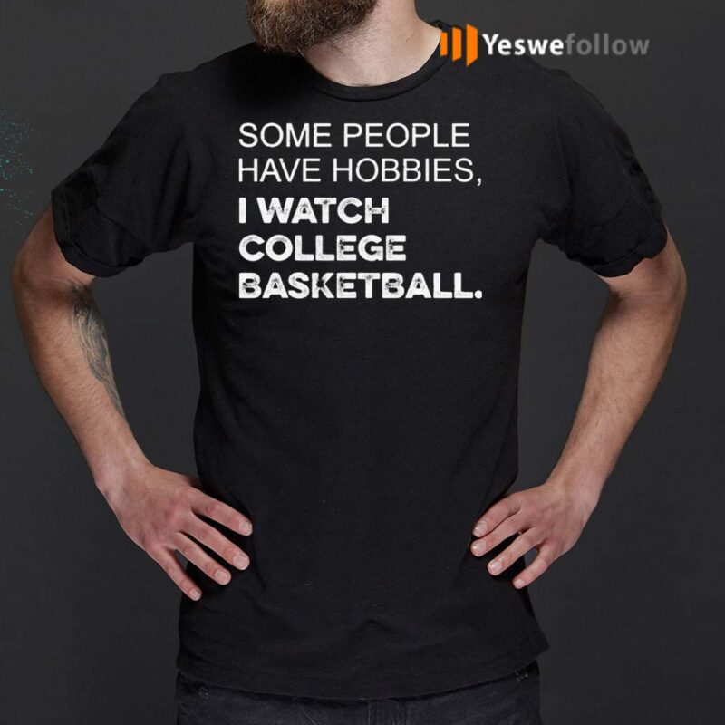 Some-People-Have-Hobbies-I-Watch-College-Basketball-Shirt