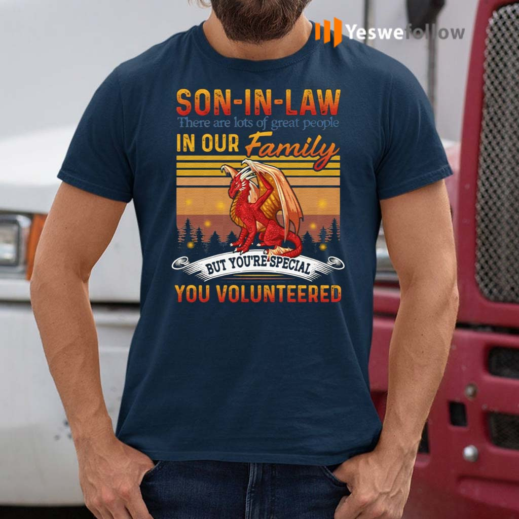 Son-in-law-There-Are-Lots-Of-Great-People-In-Our-Family-But-You-Special-You-Volunteered-Dragon-Shirt