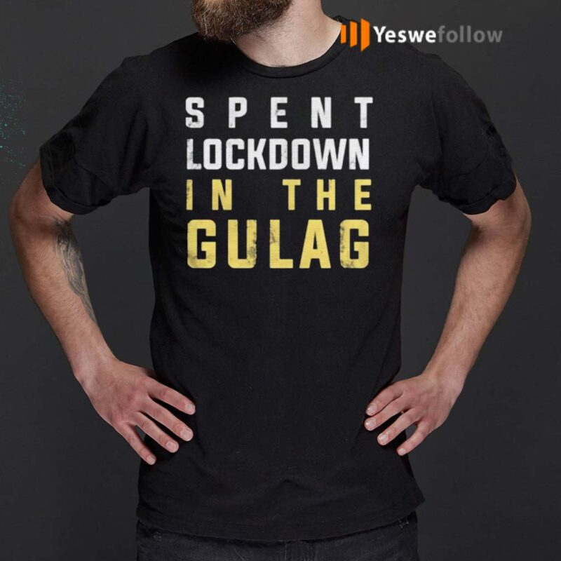 Spent-Lockdown-In-The-Gulag-Shirts