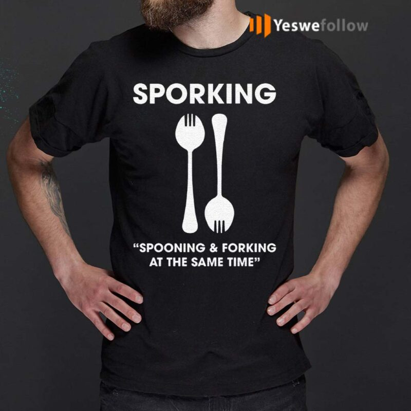Sporking-Spooning-And-Forking-At-The-Same-Time-Shirt