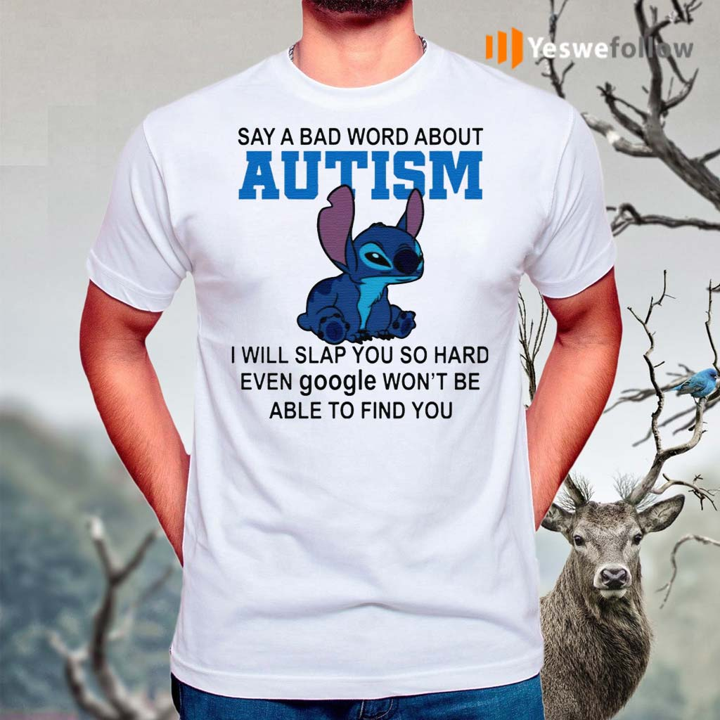 Stitch-Say-A-Bad-Word-About-Autism-I-Will-Slap-You-So-Hard-Shirts