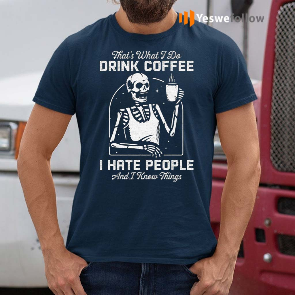 That's-What-I-Do-Drink-Coffee-I-Hate-People-and-I-Know-Thing-T-Shirt