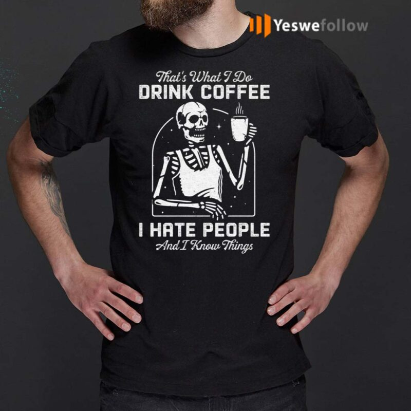 That's-What-I-Do-Drink-Coffee-I-Hate-People-and-I-Know-Thing-T-Shirts