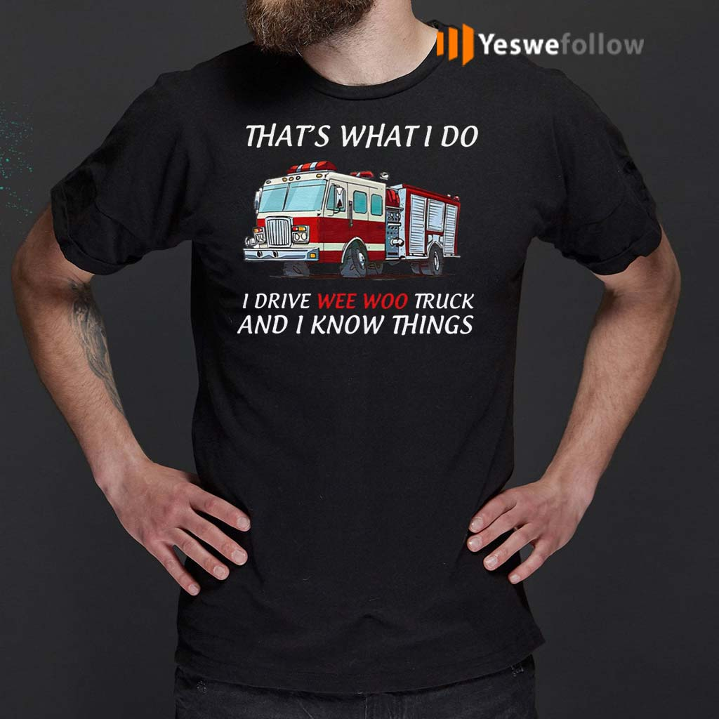 That's-What-I-Do-I-Drive-Wee-Woo-Truck-And-I-Know-Things-T-Shirts