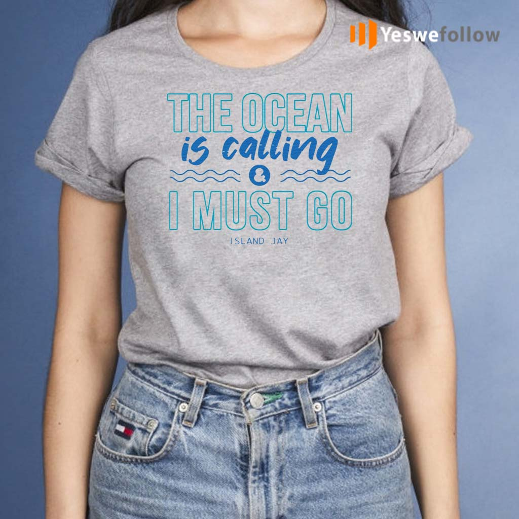 The-Ocean-Is-Calling-And-I-Must-Go-Island-Jay-Shirt
