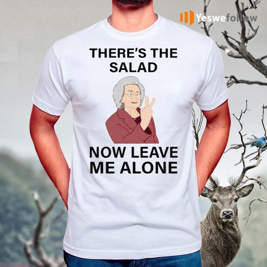 There's-The-Salad-Now-Leave-Me-Alone-TShirt
