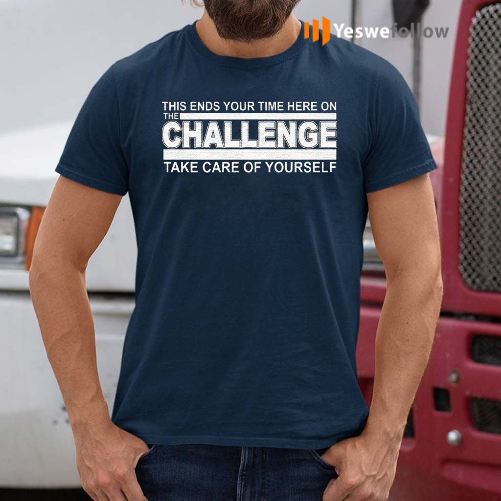 This-Ends-Your-Time-Here-On-The-Challenge-Take-Care-Of-Yourself-T-Shirts