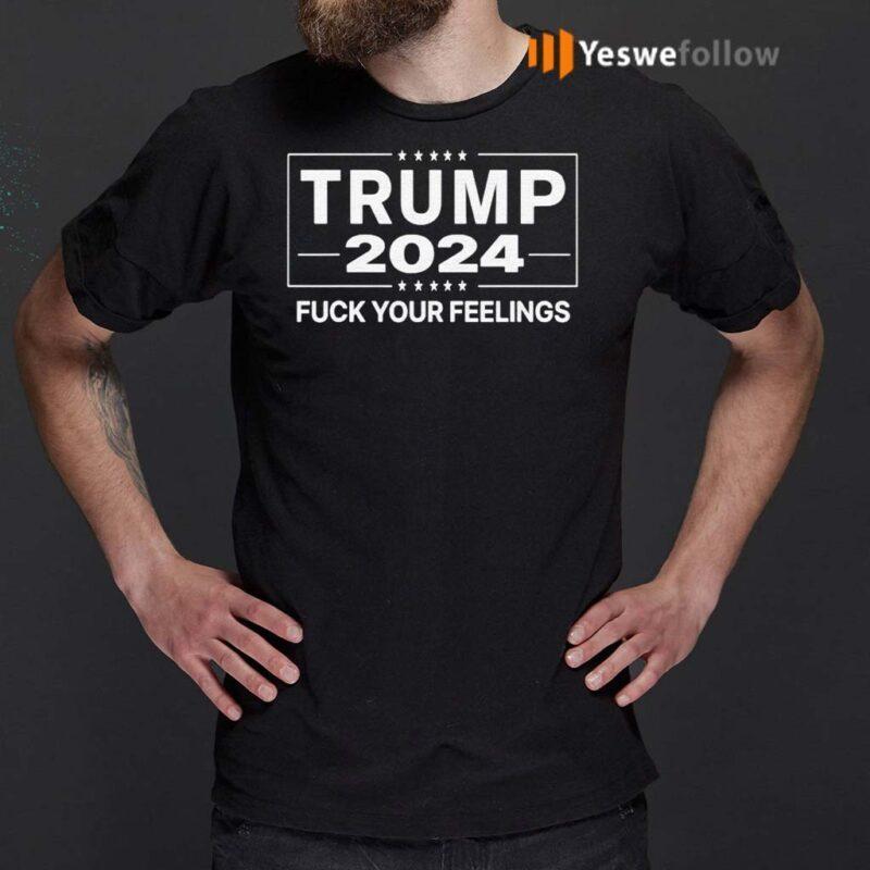 Trump-2024-Fuck-Your-Feelings-Make-Trump-President-Again-Shirts