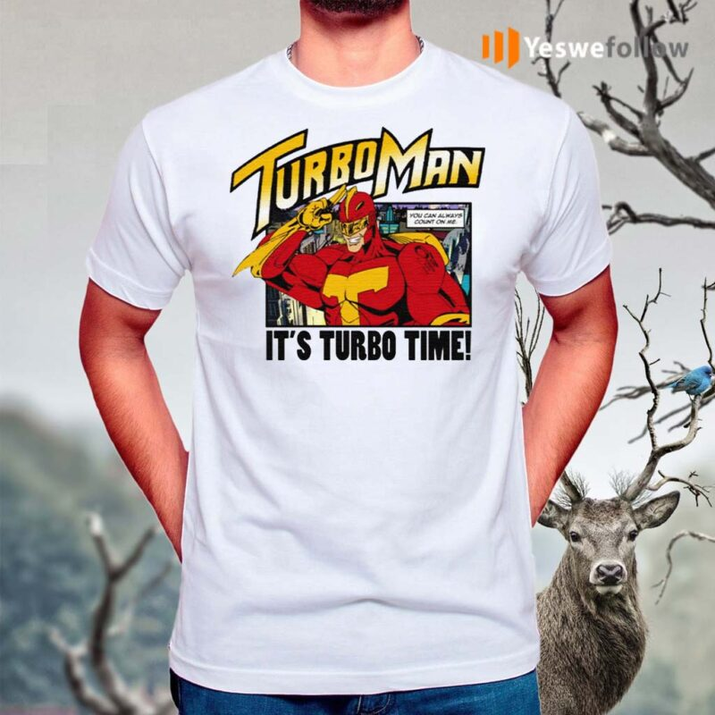 Turbo-Man-It's-Turbo-Time-You-Can-Always-Count-On-Me-Shirt