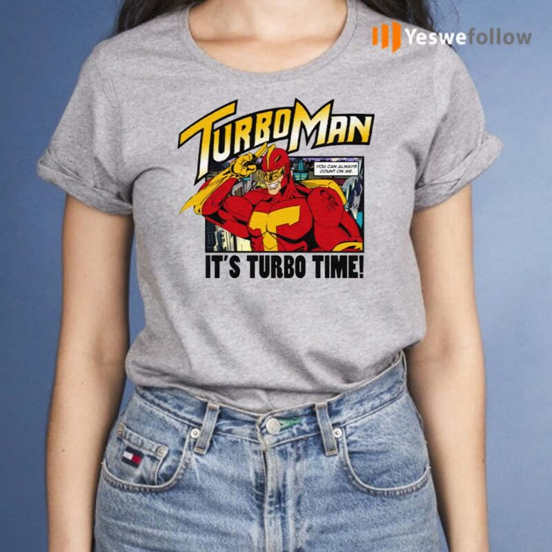 Turbo-Man-It's-Turbo-Time-You-Can-Always-Count-On-Me-Shirts