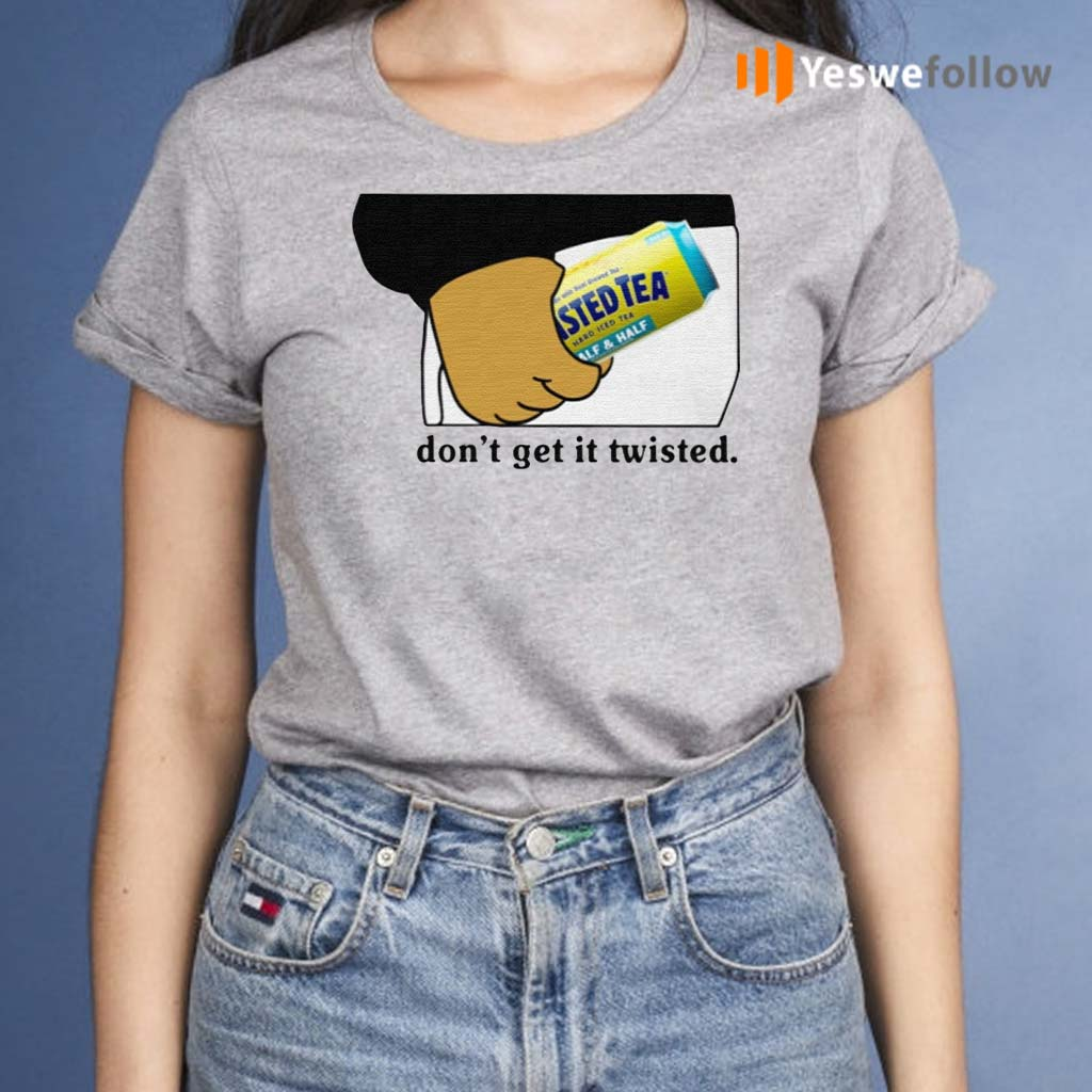 Twisted-Tea-Don't-Get-It-Twisted-Shirt