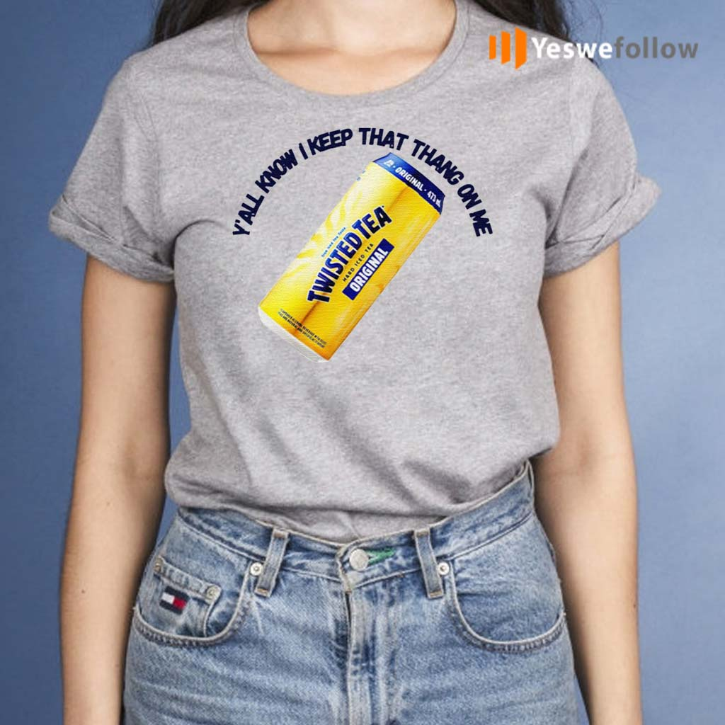 Twisted-Tea-Y'all-Know-I-Keep-That-Thang-On-Me-Shirt