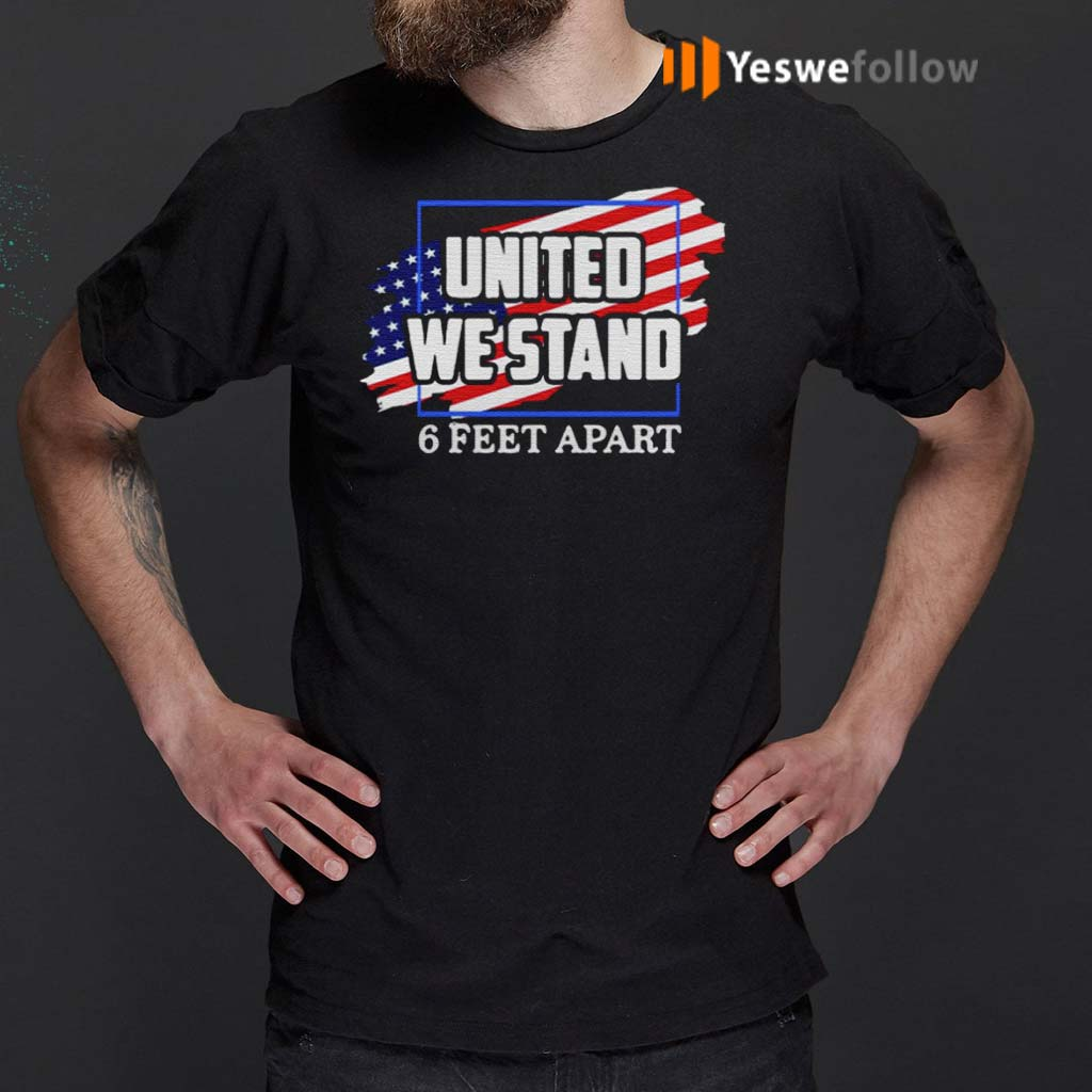 United-We-Stand-6-Feet-Apart-American-Flag-shirt
