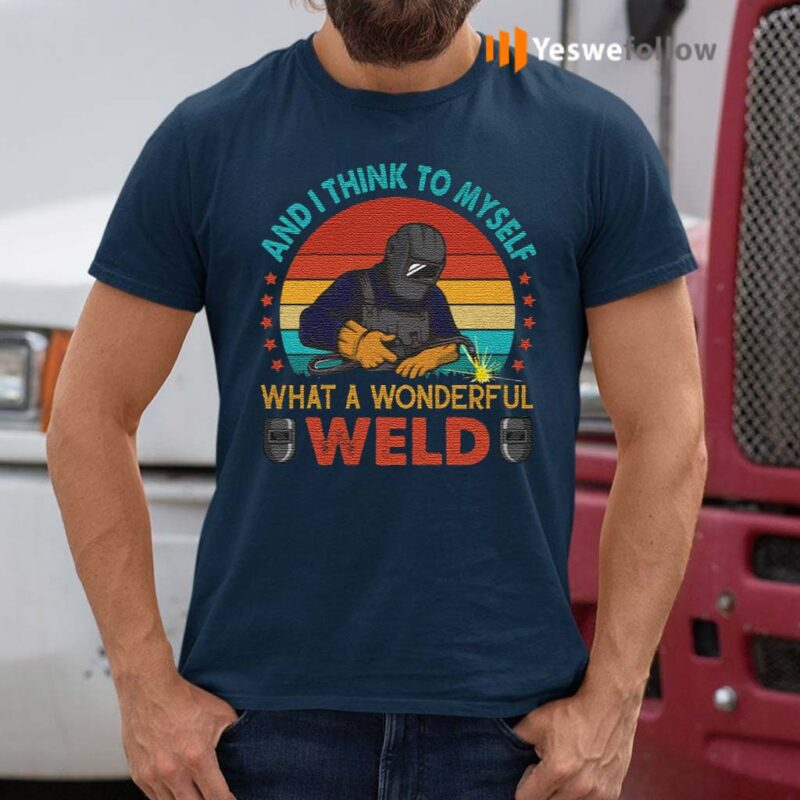 Vintage-Welder-And-I-Think-To-Myself-What-A-Wonderful-Weld-T-shirt