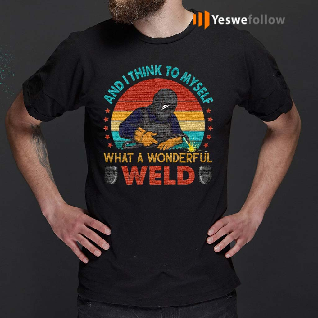 Vintage-Welder-And-I-Think-To-Myself-What-A-Wonderful-Weld-T-shirts
