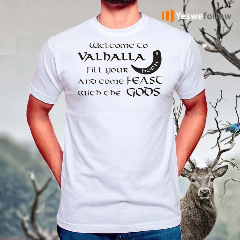Welcome-To-Valhalla-Fill-Your-Horn-And-Come-Feast-With-The-Gods-T-Shirts