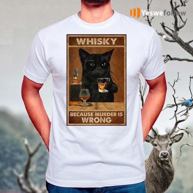 Whisky-Because-Murder-Is-Wrong-Black-Cat-Vintage-Shirts