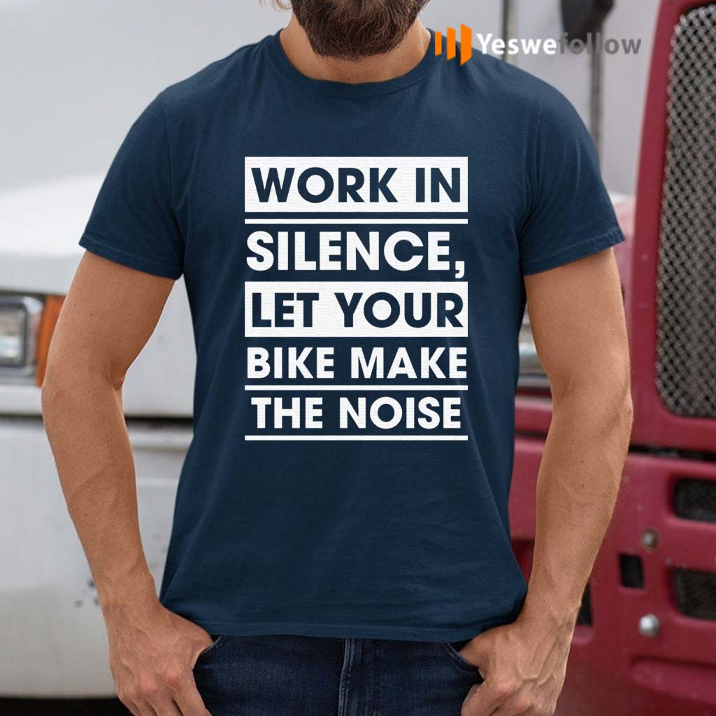 Work-In-Silence-Let-Your-Bike-Make-The-Noise-Shirts