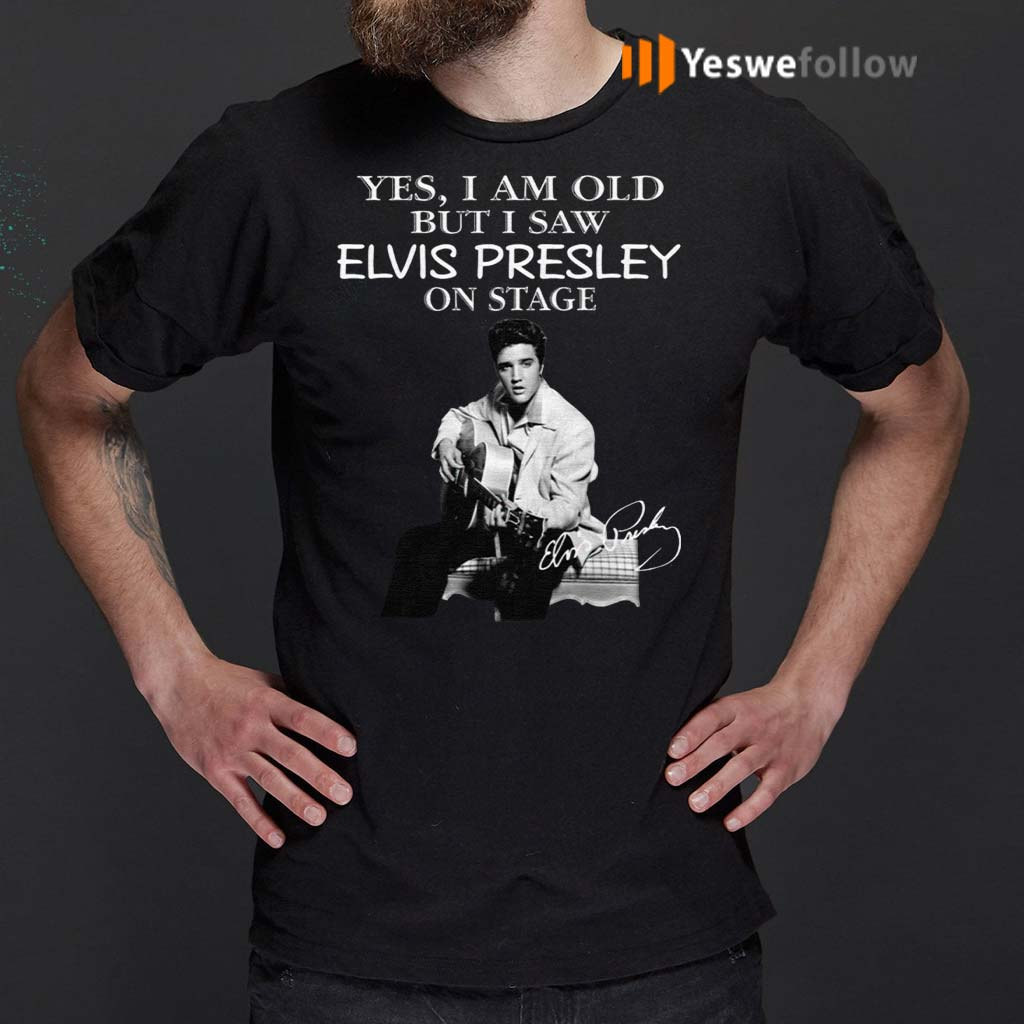Yes-I-Am-Old-But-I-Saw-Elvis-Presley-On-Stage-Shirt
