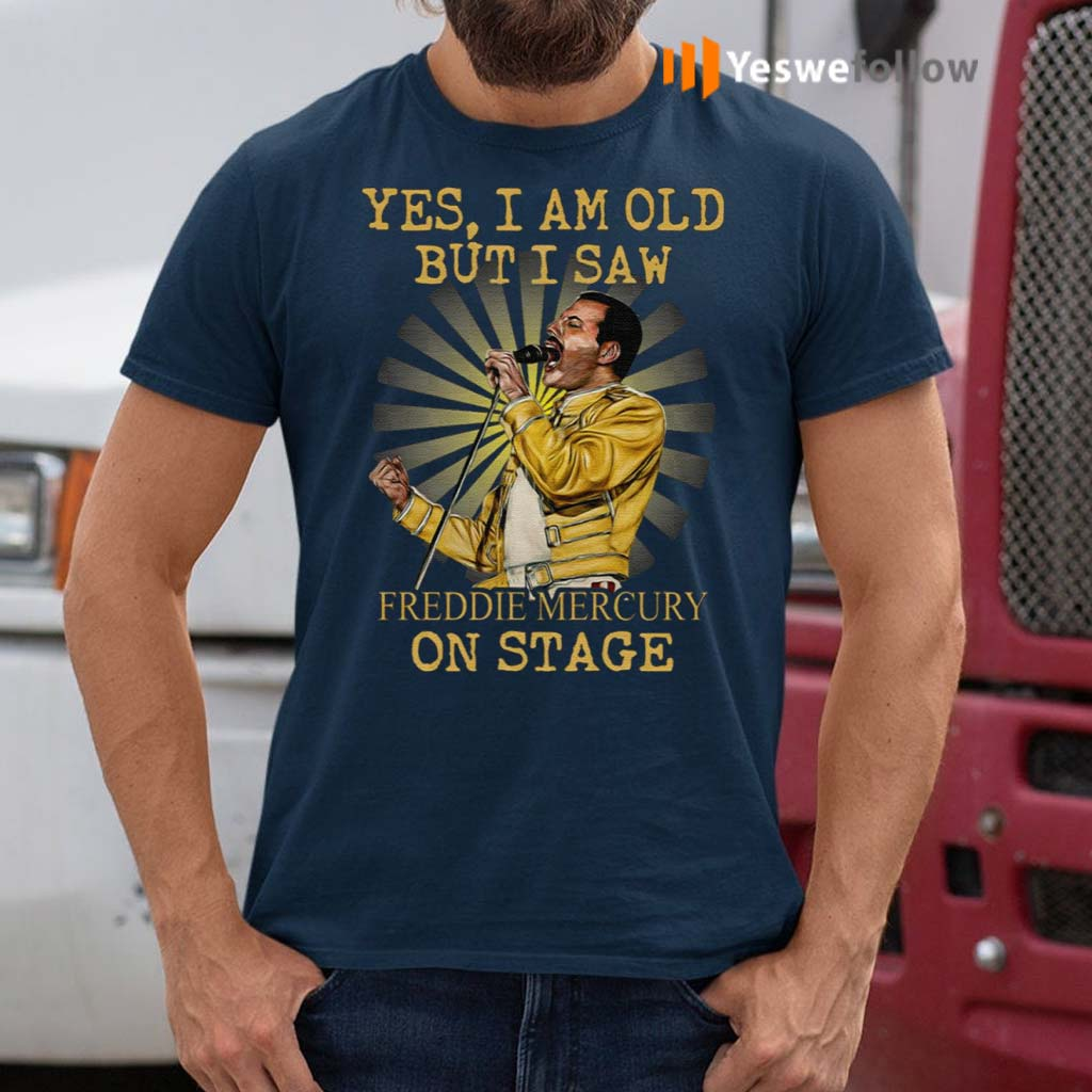 Yes-I-Am-Old-But-I-Saw-Freddie-Mercury-On-Stage-Shirt