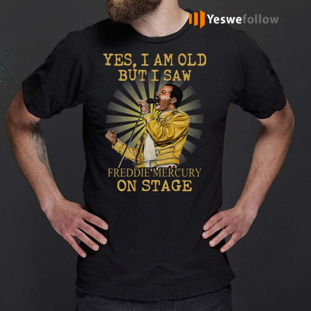 Yes-I-Am-Old-But-I-Saw-Freddie-Mercury-On-Stage-Shirts