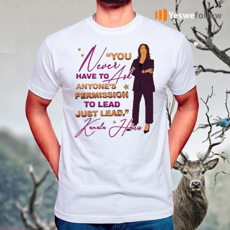 You-Never-Have-to-Ask-Anyone's-Permission-to-Lead-Just-Lead-Kamala-2020-T-Shirt