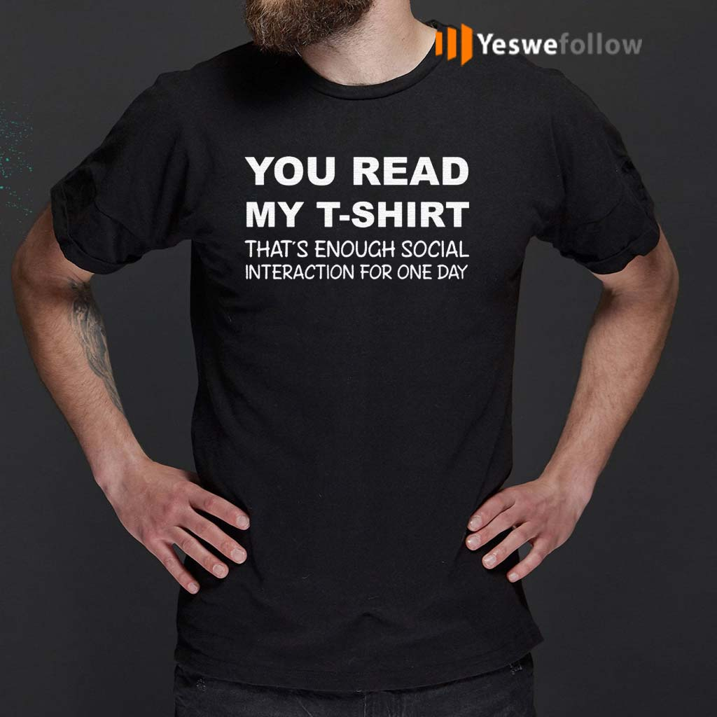 You-Read-My-T-Shirt-That's-Enough-Social-Interaction-For-One-Day-Shirts