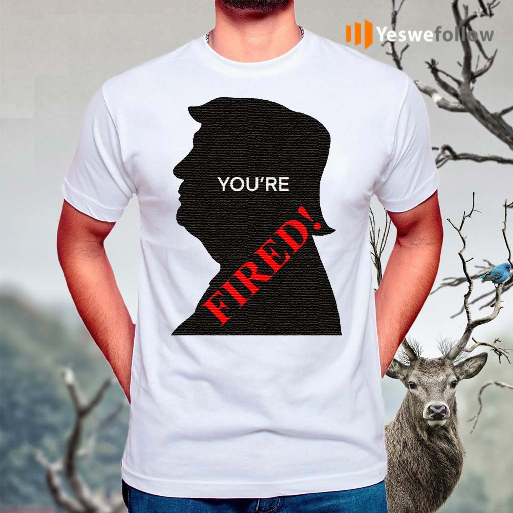 You're-Fired-Donald-Trump-Presidential-Election-Shirt