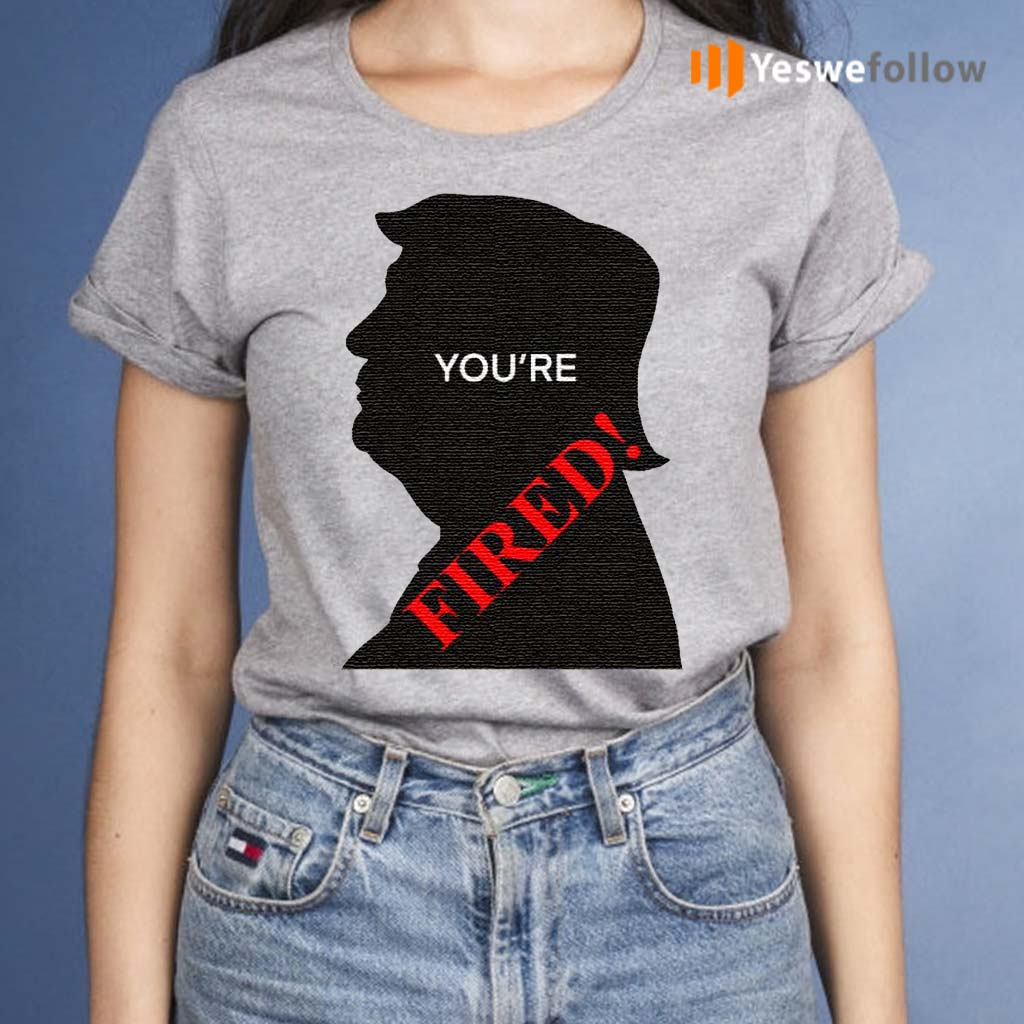 You're-Fired-Donald-Trump-Presidential-Election-Shirts