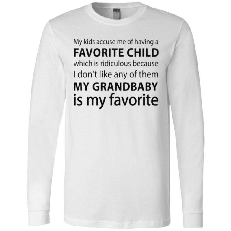 My Kids Accuse Me of Having Favorite Child But My Grandbaby is My Favorite Grandma T-Shirt