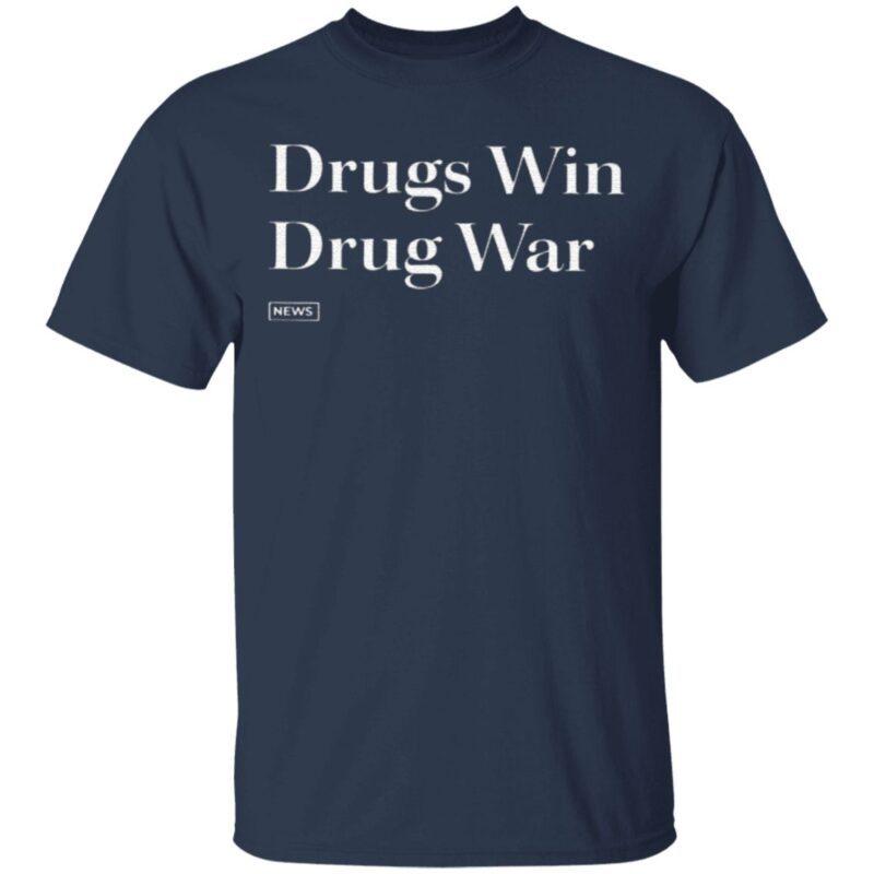 Drugs Win Drug War T Shirt