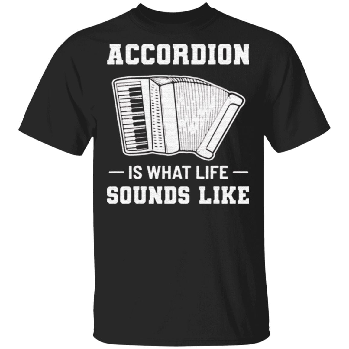 Accordion Is What Life Sounds Like T Shirt