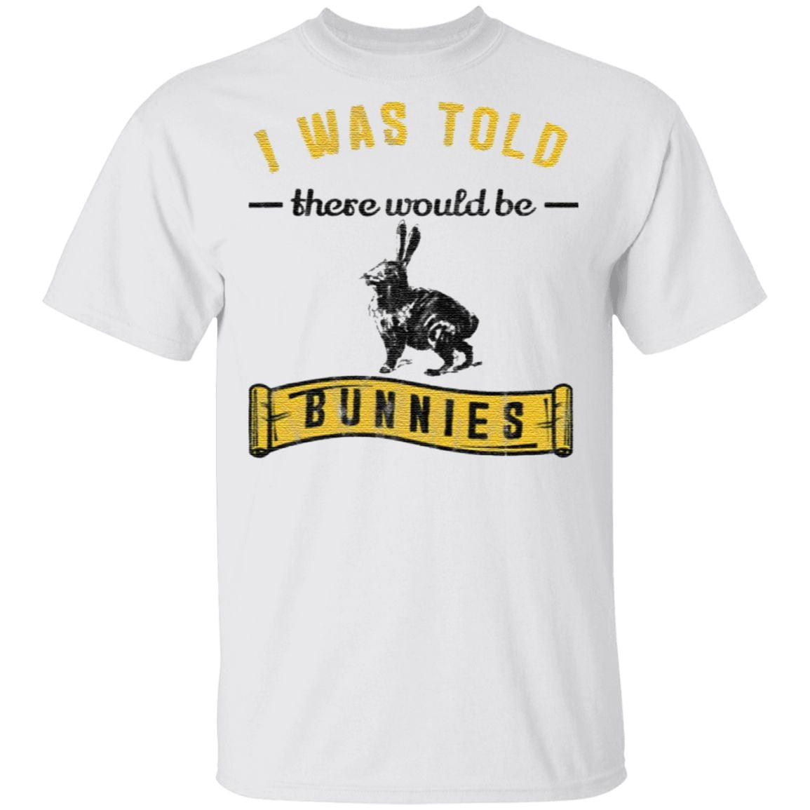 I Was Told There Would Be Bunnies TShirt