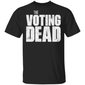 The Voting Dead Trump Maga Election T Shirt