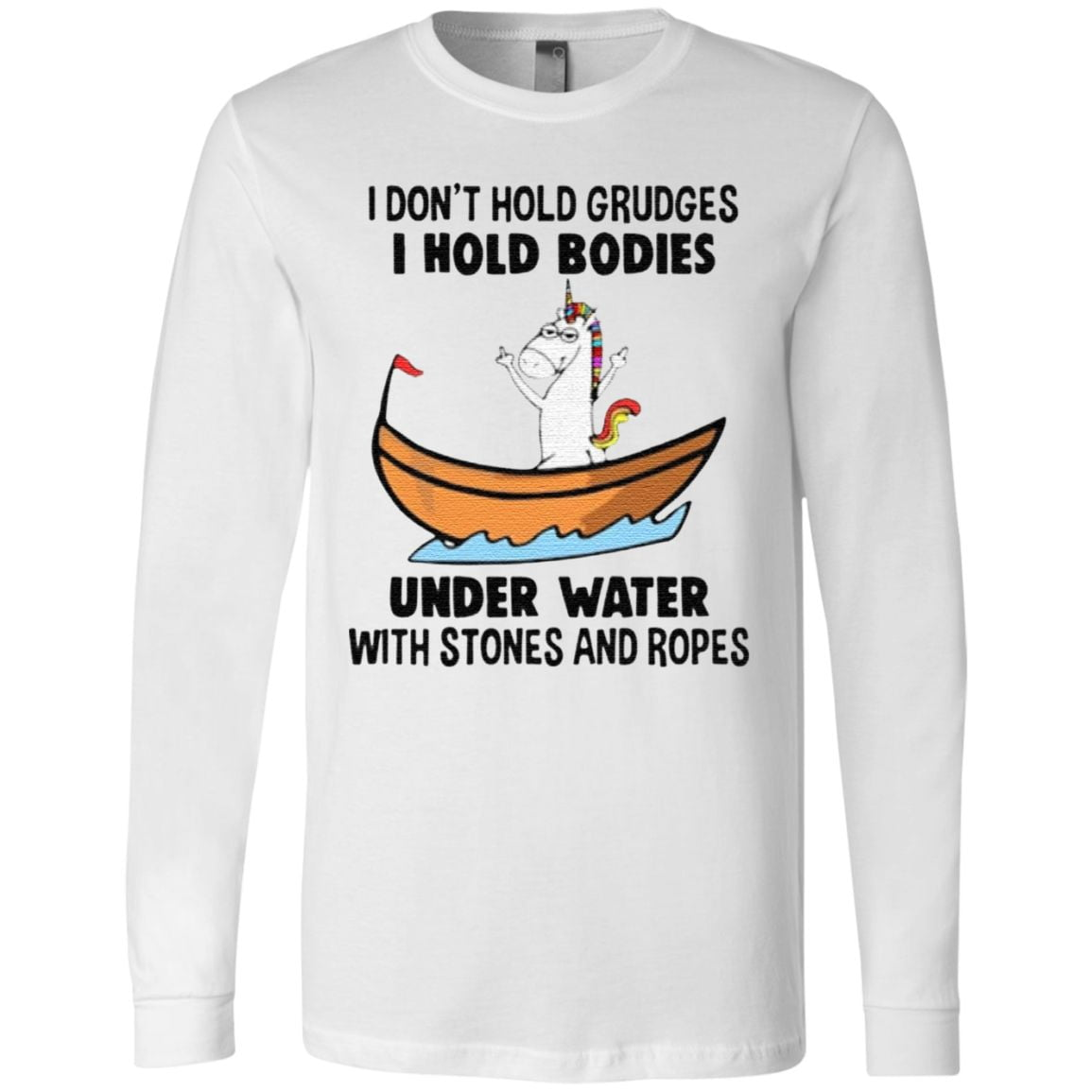 Unicorn I Don't Hold Grudges I Hold Bodies Under Water With Stones And Ropes T Shirt