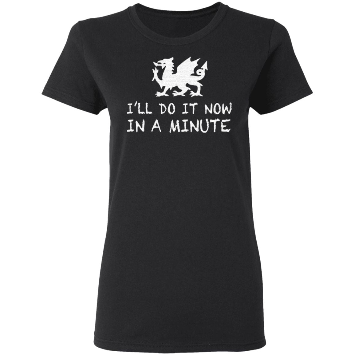 Dragon I'll do it now in a minute t shirt