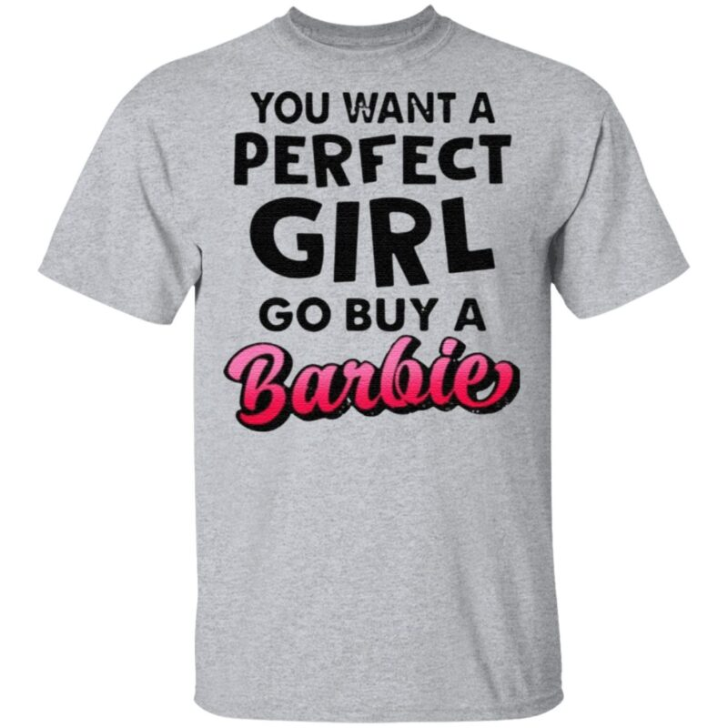 You want a perfect girl go buy a barbie t shirt